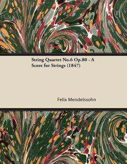 String Quartet No.6 Op.80 - A Score for Strings (1847)