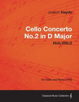 Cello Concerto No.2 in D Major Hob.Viib: 2 - For Cello and Piano (1783)