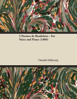 5 Po mes de Baudelaire - For Voice and Piano (1889)