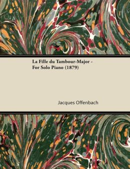 La Fille du Tambour-Major - For Solo Piano (1879)