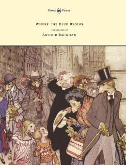 Where The Blue Begins - Illustrated by Arthur Rackham