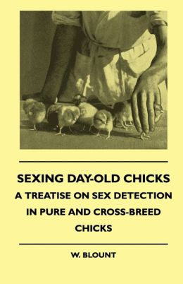 Sexing Day-Old Chicks - A Treatise On Sex Detection In Pure And Cross-Breed Chicks