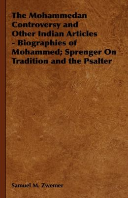 The Mohammedan Controversy and Other Indian Articles - Biographies of Mohammed; Sprenger On Tradition and the Psalter