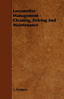 Locomotive Management - Cleaning, Driving And Maintenance T. Hodgson