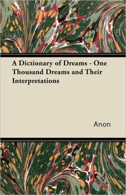 A Dictionary of Dreams - One Thousand Dreams and Their Interpretations
