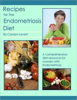 Recipes for the Endometriosis Diet: A comprehensive diet resource for women with Endometriosis