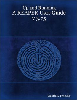Up and Running: A REAPER User Guide v.3.75