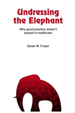 Undressing the Elephant: Why Good Practice Doesn't Spread In Healthcare
