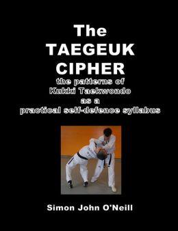 The Taegeuk Cipher: The Patterns of Kukki Taekwondo as a Practical Self-Defence Syllabus