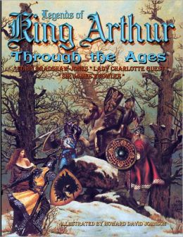 Legends of King Arthur : Through the Ages