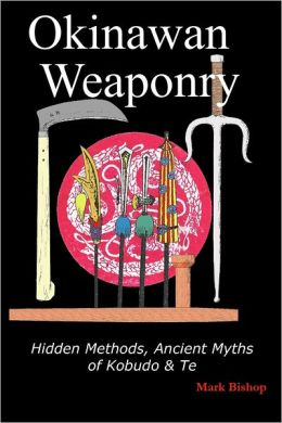 Okinawan Weaponry: Hidden Methods, Ancient Myths of Kobudo & Te