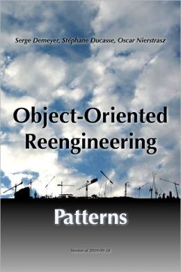 Object-Oriented Reengineering Patterns: Version of 2009-09-28