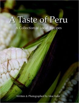 A Taste of Peru: A Collection of Local Recipies