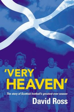 Very Heaven: The Story of Scottish Football's Greatest Season Ever