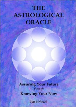 The Astrological Oracle: Assuring Your Future through Knowing Your Now