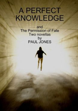 A Perfect Knowledge: Two Novellas: And The Permission of Fate