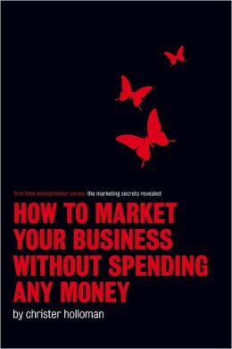 How to Market Your Business Without Spending Any Money: First Time Entrepreneur Series