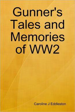Gunner's Tales and Memories of WW2