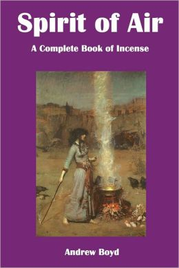 Spirit of Air: A Complete Book Of Incense