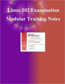 Linux 102 Examination Modular Training Notes