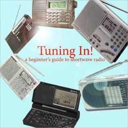 Tuning In!: A Beginner's Guide to Shortwave Radio