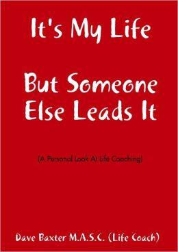 It's My Life But Someone Else Leads It: (A Personal Look at Life Coaching)