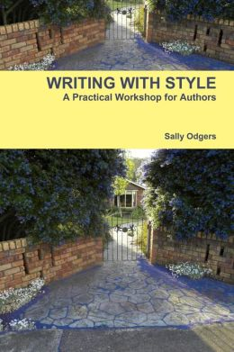 Writing With Style.: A Practical Workshop for Authors.