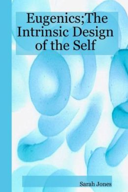 Eugenics; The Intrinsic Design of the Self