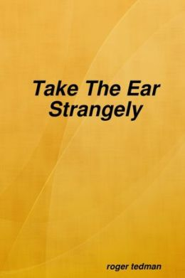 Take the Ear Strangely