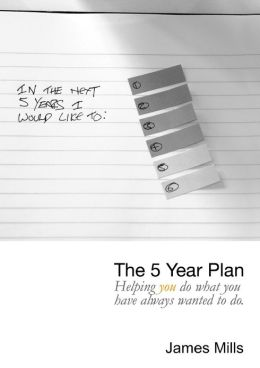 The 5 Year Plan: Helping You Do What You Have Always Wanted to Do