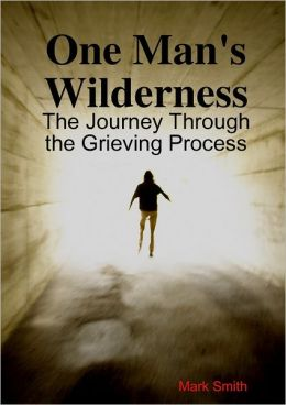 One Man's Wilderness: The Journe through the Grieving Process