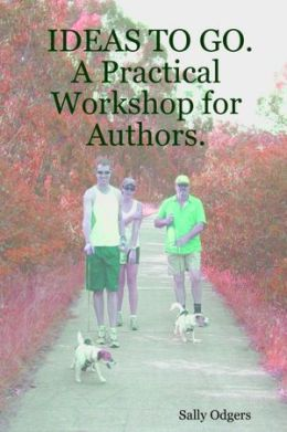 Ideas to Go.: A Practical Workshop for Authors.