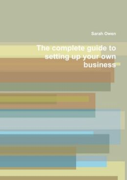 The Complete Guide to Setting Up Your Own Business