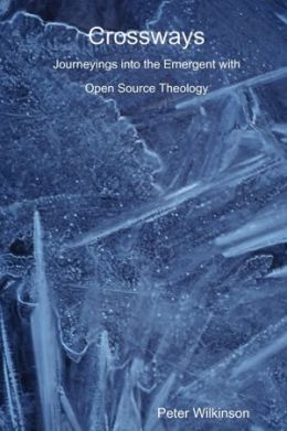 Crossways : Journeyings Into the Emergent With Open Source Theology