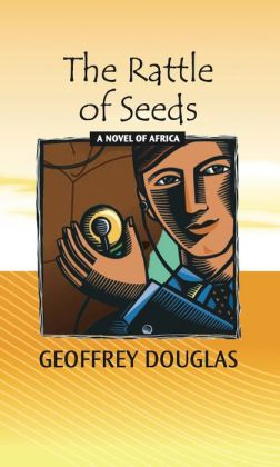 The Rattle of Seeds: A Novel of Africa