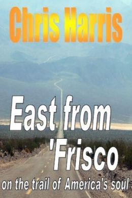 East from Frisco : On the Trail of America's Soul