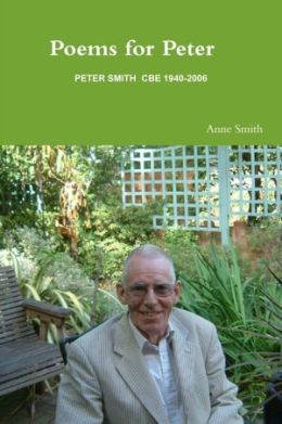Poems for Peter: Peter Smith CBE 1940-2006