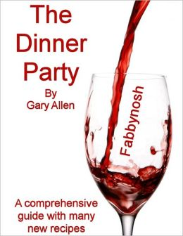 The Dinner Party: A Comprehensive Guide with Many New Recipes