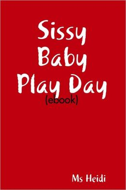 Sissy Baby Play Day (Ebook)