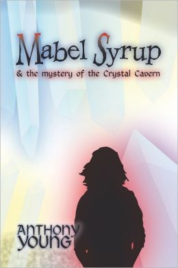 Mabel Syrup & the Mystery of the Crystal Cavern