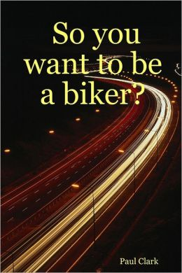So You Want to Be a Biker?