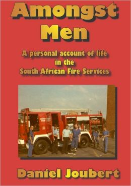 Amongst Men: A Personal Account of Life in the South African Fire Service