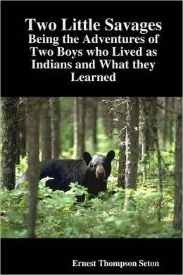 Two Little Savages: Being the Adventures of Two Boys Who Lived As Indians and What They Learned