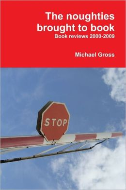The Noughties Brought to Book: Book Reviews 2000-2009