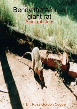 Benny the African Giant Rat: A Pet Rat Story