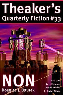 Theaker's Quarterly Fiction #33: NON