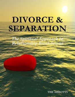 Divorce & Separation: The Spiritual Approach to Relationship Breakdowns
