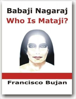 Babaji Nagaraj - Who is Mataji?