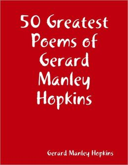 50 Greatest Poems of Gerard Manley Hopkins