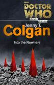 Book Cover Image. Title: Doctor Who:  Into the Nowhere (Time Trips), Author: Jenny Colgan